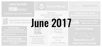 News from the Naxos Music Group - June 2017