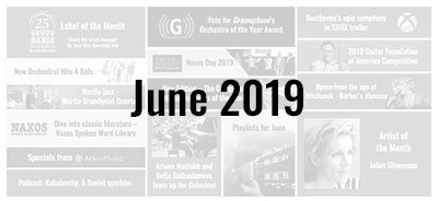 News from the Naxos Music Group - June 2019