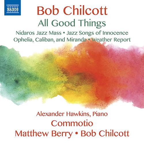 CHILCOTT, B.: Choral Music (All Good Things)