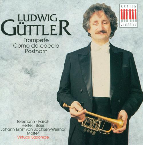 Trumpet Recital: Guttler, Ludwig - TELEMANN, G.P. / FASCH, J.F. / HERTEL, J.W. / BAER, J. / MOLTER, J.M.