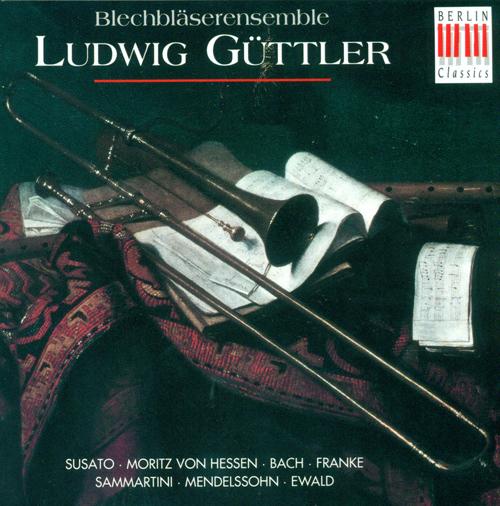 Brass Ensemble Arrangements - SUSATO, T. / HESSEN-KASSEL, L.M. von / BACH, J.S. / FRANKE, B. / SAMMARTINI, G.B. (Ludwig Guttler Brass Ensemble)