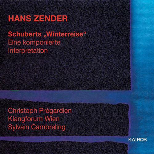 ZENDER, H.: Schubert - Winterreise (Pregardien, Klangforum Wien, Cambreling)