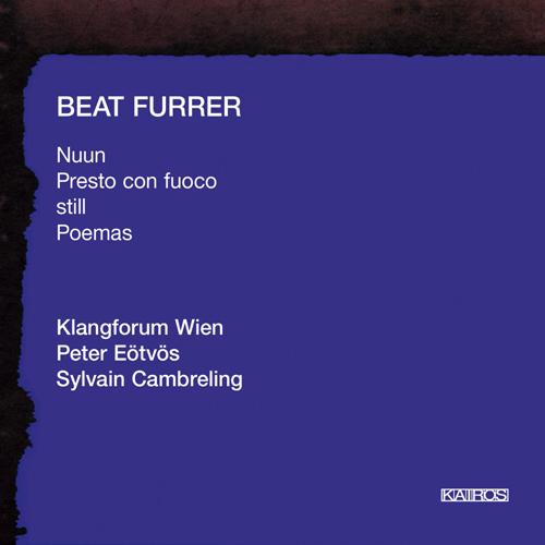 FURRER, B.: Nuun / Presto / still / Poemas (Klangforum Wien, Eotvos, Cambreling)