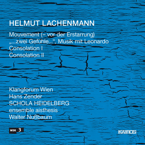 LACHENMANN, H.: Mouvement / …Zwei Gefuhle / Consolations I and II (Nussbaum, Zender)