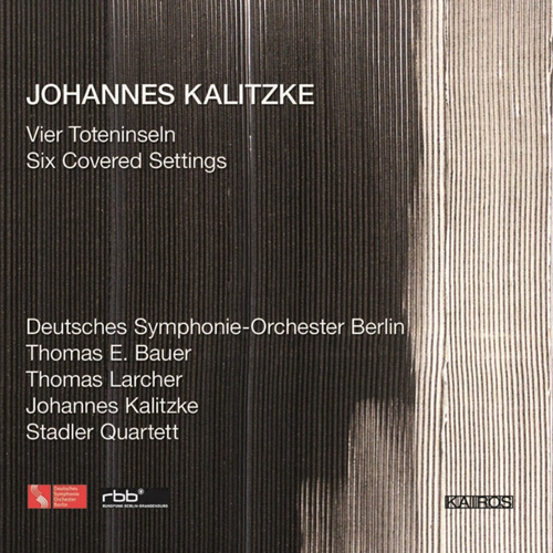 KALITZKE, J.: 4 Toteninseln (Bauer, Larcher, Berlin Deutsches Symphony, Kalitzke) / 6 Covered Settings (Stadler Quartett)