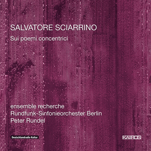 SCIARRINO, A.: Sui poemi concentrici I, II, III (Members of ensemble recherche, Berlin Radio Symphony, Rundel)