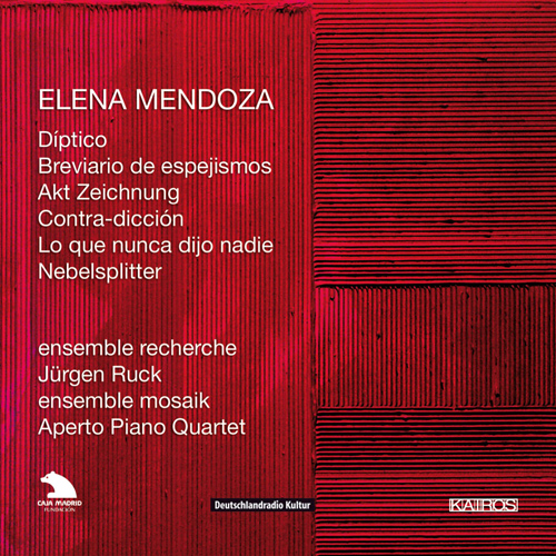 MENDOZA, E.: Diptico / Brevaria des espejismos / Akt Zeichnung / Contra-diccion / Lo que nunca dijo nadie / Nebelsplitter (Ensemble Recherche)