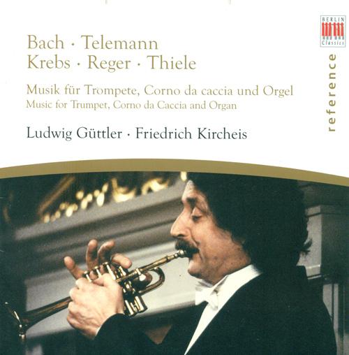 Trumpet and Corno da caccia Recital: Guttler, Ludwig - BACH, J.S. / TELEMANN, G.P. / KREBS, J.L. / REGER, M. / THIELE, S.