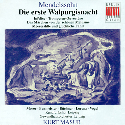MENDELSSOHN, F.: Erste Walpurgisnacht (Die) / Infelice / Ouverture zum Marchen von der schonen Melusine (Masur, Leipzig Gewandhaus Orchestra)
