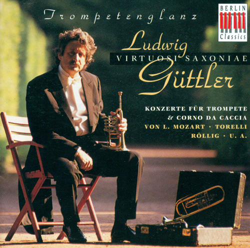 Trumpet and Corno da caccia Concert: Guttler, Ludwig - SCHWARTZKOPFF, T. / MOZART, L. / TORELLI, G. / ROLLIG, J.G.