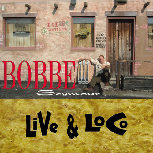 SEYMOUR, Bobbe: Live and Loco