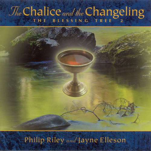 RILEY, Philip: Chalice and the Changeling (The) - The Blessing Tree II