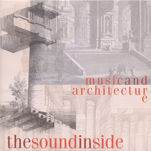 SOUND INSIDE (THE): Music and Architecture