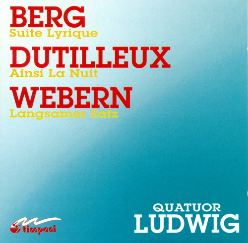 BERG, A.: Lyric Suite / DUTILLEUX, H.: Ainsi la nuit / WEBERN, A.: Langsamer Satz (Ludwig Quartet)