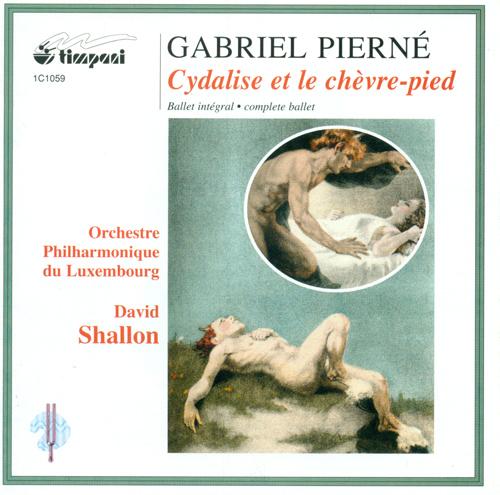 PIERNE, G.: Cydalise et le chevre-pied [Ballet] (College Vocal de la Cathedrale de Metz, Luxembourg Philharmonic, Shallon)