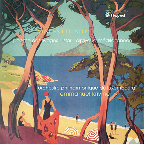 INDY, V. d': Poeme des rivages / Diptyque mediterraneen / Istar (Luxembourg Philharmonic, Krivine)