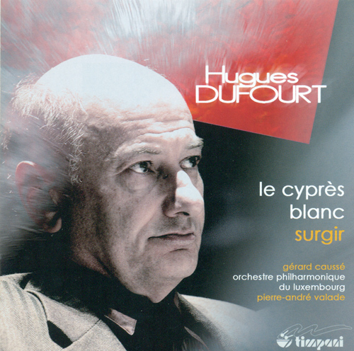 DUFOURT, H.: Cypres blanc (Le) / Surgir (Causse, Luxembourg Philharmonic, Valade)
