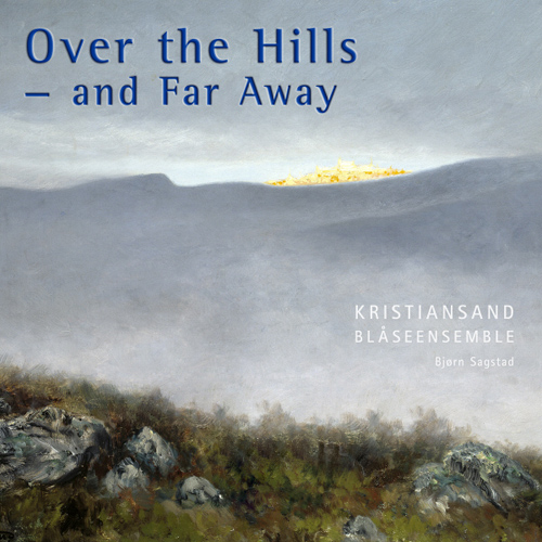 KRISTIANSAND WIND ENSEMBLE: Over the Hills and Far Away