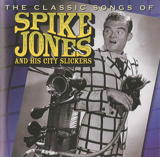 SPIKE JONES CITY SLICKERS: Classic Songs of Spike Jones and His City Slickers