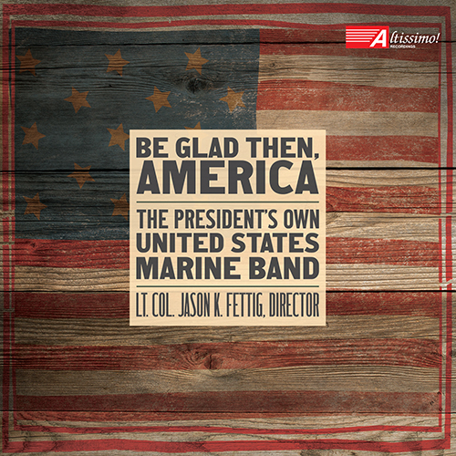 PRESIDENT'S OWN MARINE BAND (THE): Be Glad Then, America