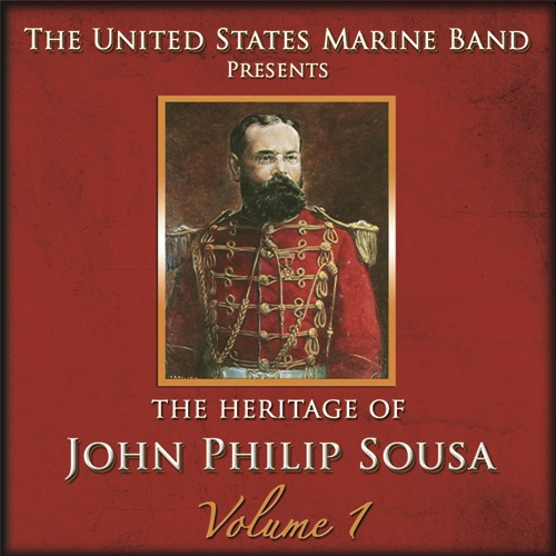 PRESIDENT'S OWN UNITED STATES MARINE BAND: Heritage of John Philip Sousa (The), Vol. 1