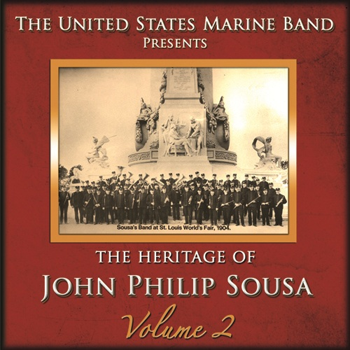 PRESIDENT'S OWN UNITED STATES MARINE BAND: Heritage of John Philip Sousa (The), Vol. 2