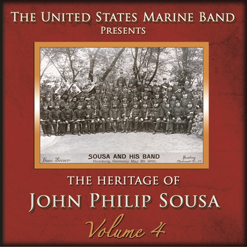 PRESIDENT'S OWN UNITED STATES MARINE BAND: Heritage of John Philip Sousa (The), Vol. 4