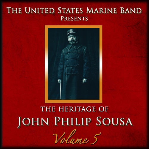 PRESIDENT'S OWN UNITED STATES MARINE BAND: Heritage of John Philip Sousa (The), Vol. 5