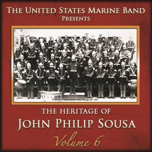 PRESIDENT'S OWN UNITED STATES MARINE BAND: Heritage of John Philip Sousa (The), Vol. 6