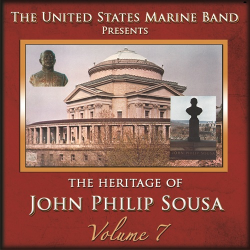 PRESIDENT'S OWN UNITED STATES MARINE BAND: Heritage of John Philip Sousa (The), Vol. 7