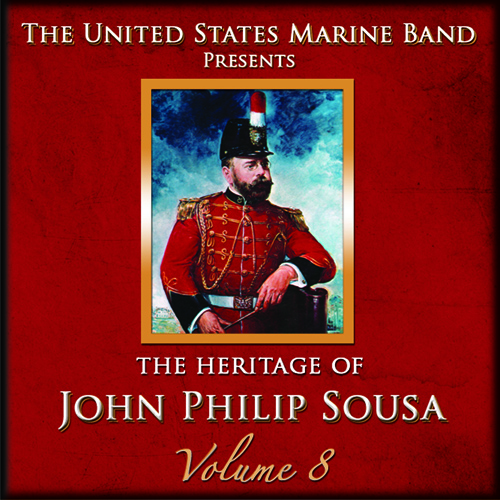 PRESIDENT'S OWN UNITED STATES MARINE BAND: Heritage of John Philip Sousa (The), Vol. 8