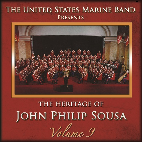 PRESIDENT'S OWN UNITED STATES MARINE BAND: Heritage of John Philip Sousa (The), Vol. 9