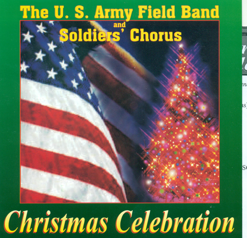 CHRISTMAS CELEBRATION (United States Army Soldiers' Chorus, United States Army Field Band)