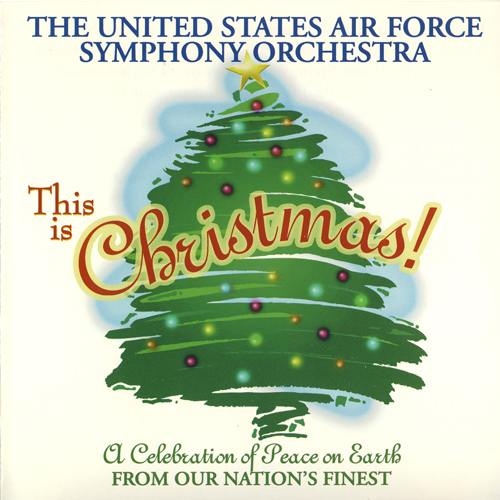 CHRISTMAS ORCHESTRAL MUSIC (A Celebration of Peace on Earth from Our Nation's Finest) (United States Air Force Symphony Orchestra)