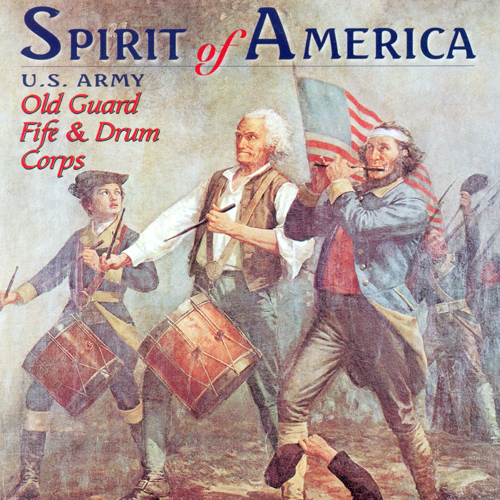 UNITED STATES ARMY OLD GUARD FIFE AND DRUM CORPS: Spirit of America