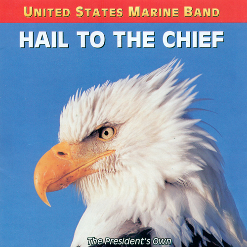 PRESIDENT'S OWN UNITED STATES MARINE BAND: Hail to the Chief - Songs of the Presidents