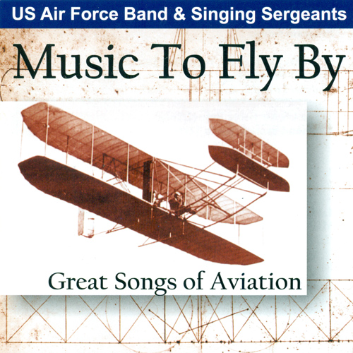 Choral Concert: United States Air Force Singing Sergeants - CRAWFORD, R.M. / SOUSA, J.P. / CICHY, R. / GOODWIN, R. / BERLIN, I. (Music to Fly By)