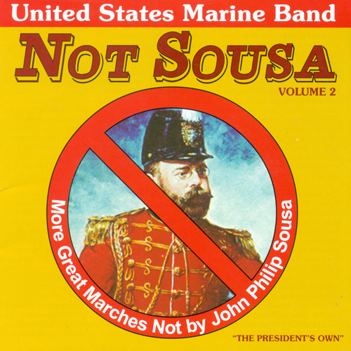 PRESIDENT'S OWN UNITED STATES MARINE BAND: Great Marches Not by John Philip Sousa, Vol. 2