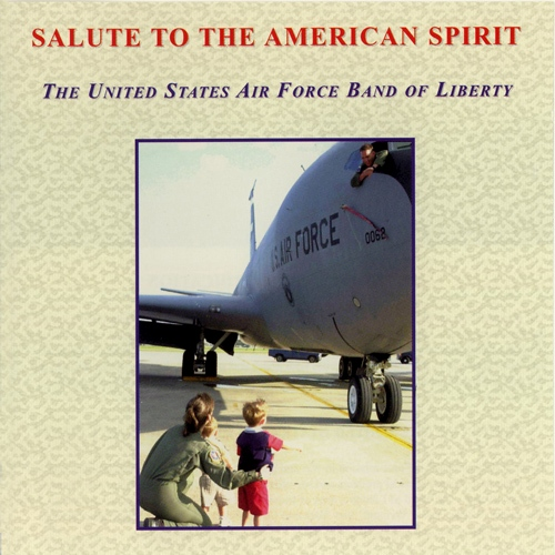 UNITED STATES AIR FORCE BAND OF LIBERTY: Salute to the American Spirit