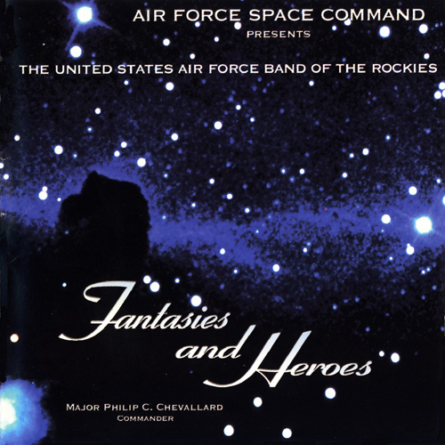 UNITED STATES AIR FORCE BAND OF THE ROCKIES: Fantasies and Heroes