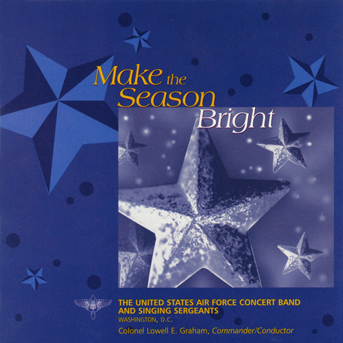 UNITED STATES AIR FORCE CONCERT BAND AND SINGING SERGEANTS: Make the Season Bright