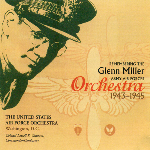 UNITED STATES AIR FORCE ORCHESTRA: Remembering the Glenn Miller Army Air Forces Orchestra