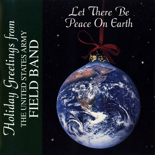 UNITED STATES ARMY FIELD BAND: Let There Be Peace On Earth