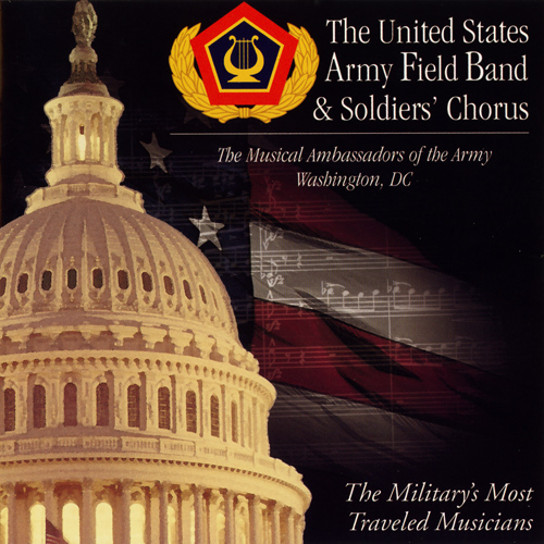 UNITED STATES ARMY FIELD BAND AND SOLDIER'S CHORUS: Musical Ambassadors of the Army