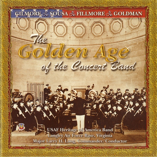 UNITED STATES AIR FORCE HERITAGE OF AMERICA BAND: Golden Age of the Concert Band (The)