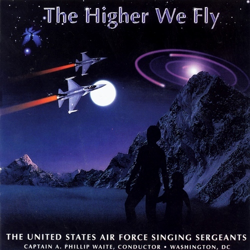 UNITED STATES AIR FORCE SINGING SERGEANTS: Higher We Fly (The)