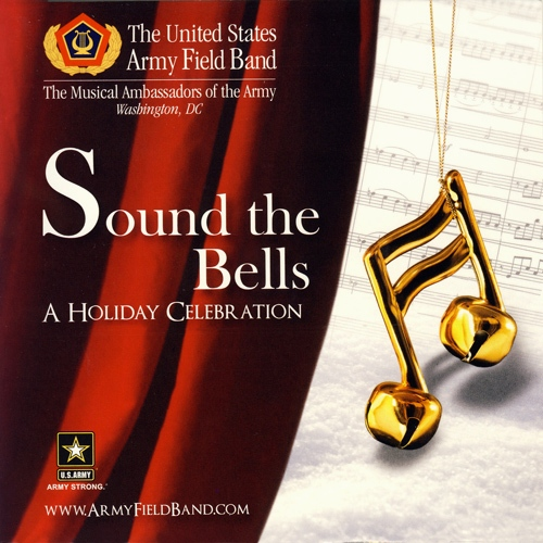 UNITED STATES ARMY FIELD BAND AND CHORUS: Sound the Bells (A Holiday Celebration)