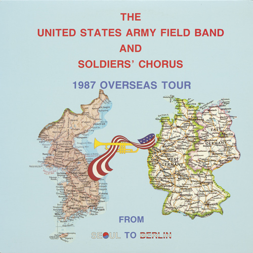 UNITED STATES ARMY FIELD BAND AND SOLDIER'S CHORUS: From Seoul to Berlin
