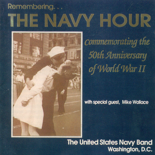 UNITED STATES NAVY BAND: Remembering the Navy Hour (Commemorating the 50th Anniversary of World War II)
