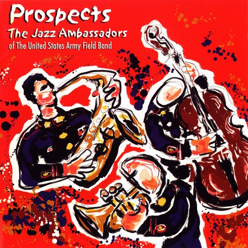 UNITED STATES ARMY FIELD BAND JAZZ AMBASSADORS: Prospects